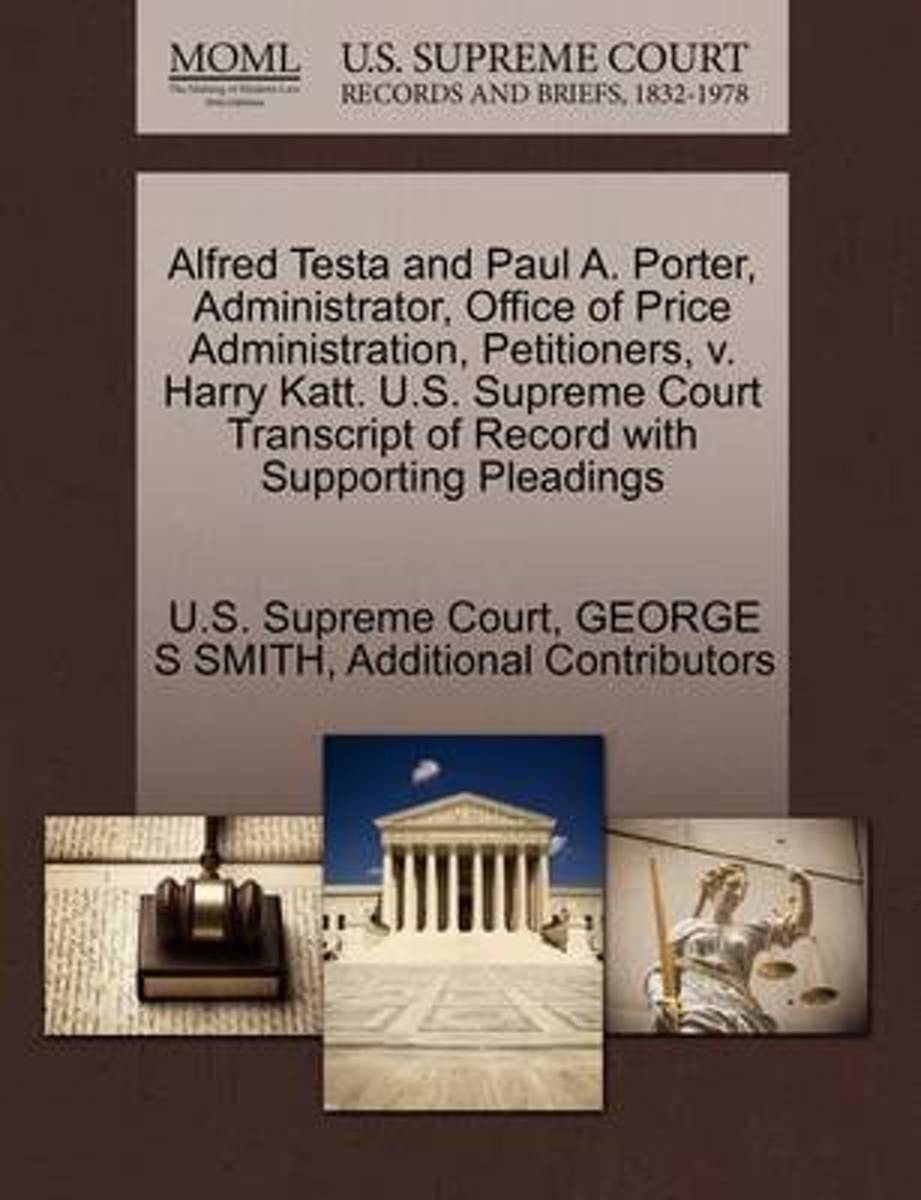 Alfred Testa and Paul A. Porter, Administrator, Office of Price Administration, Petitioners, V. Harry Katt. U.S. Supreme Court Transcript of Record with Supporting Pleadings