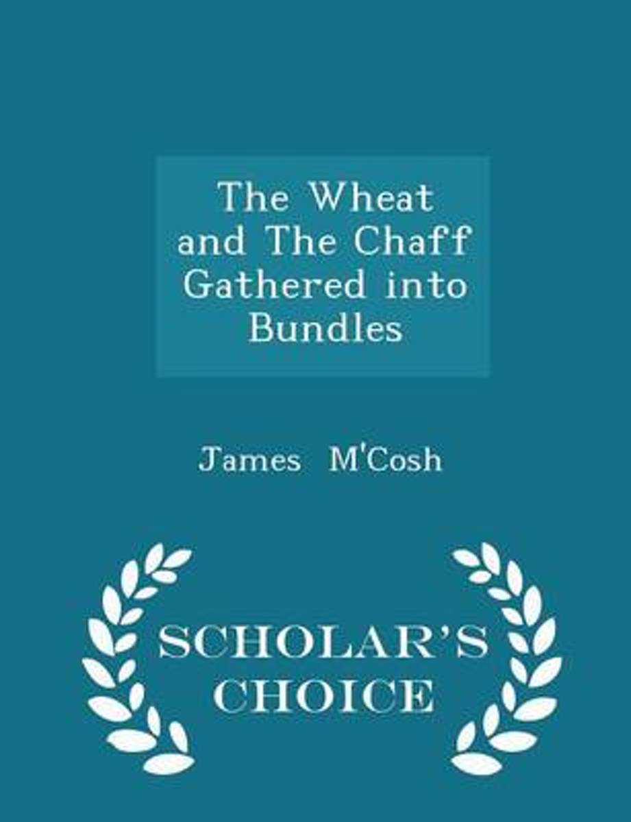 The Wheat and the Chaff Gathered Into Bundles - Scholar's Choice Edition