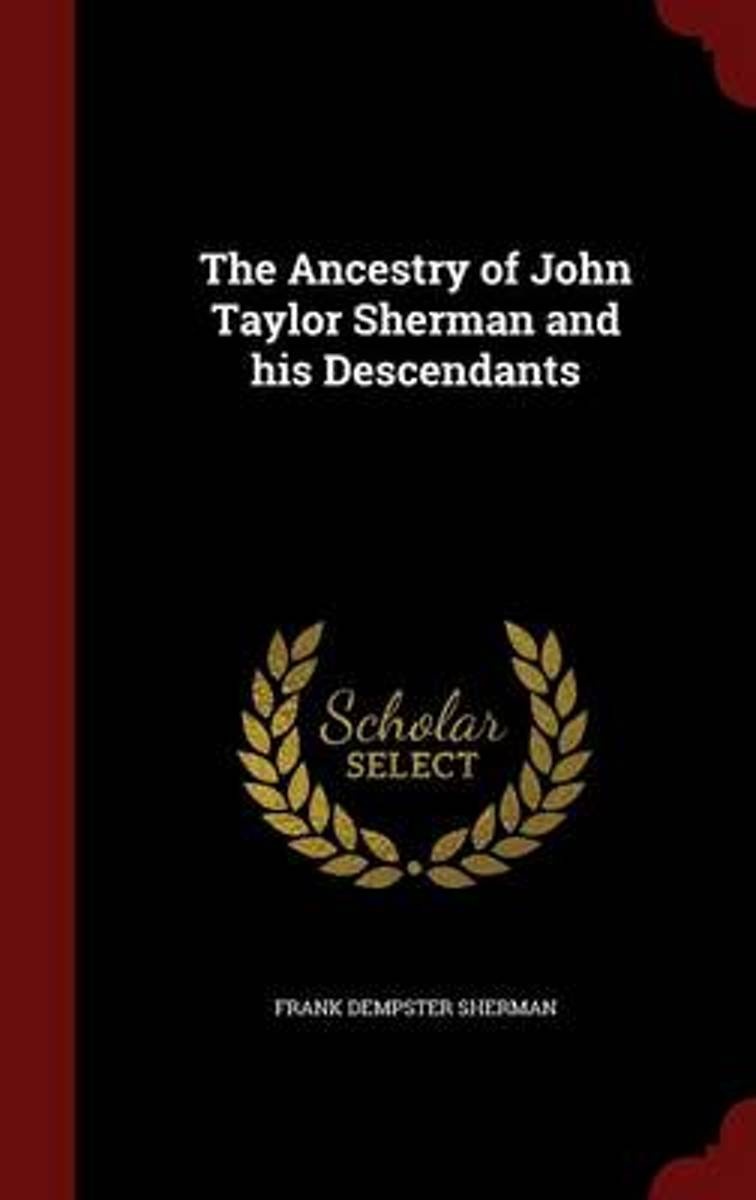 The Ancestry of John Taylor Sherman and His Descendants