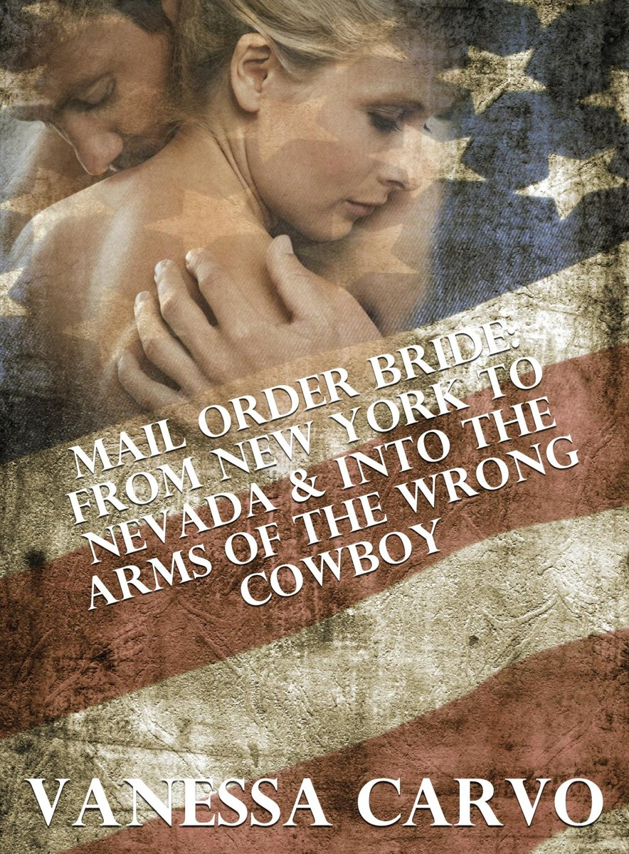 Mail Order Bride: From New York To Nevada & Into The Arms Of The Wrong Cowboy