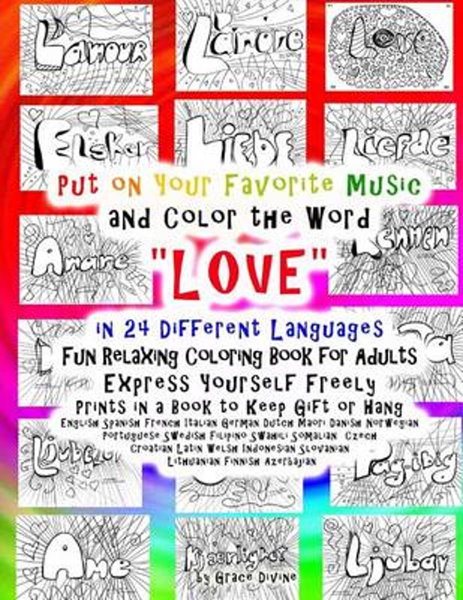 Put on Your Favorite Music and Color the Word Love in 24 Different Languages Fun Relaxing Coloring Book for Adults Express Yourself Freely Prints in a Book to Keep Gift or Hang