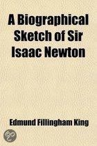 A Biographical Sketch of Sir Isaac Newton