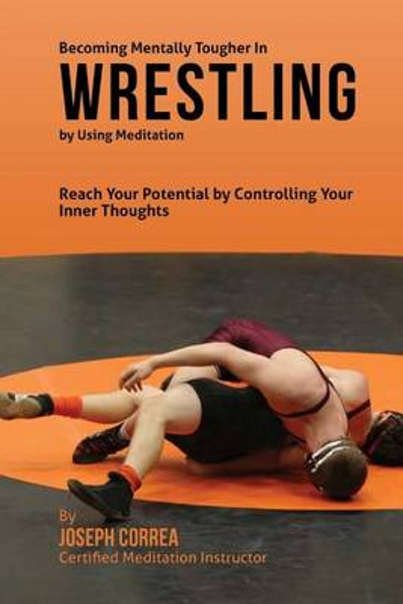 Becoming Mentally Tougher in Wrestling by Using Meditation