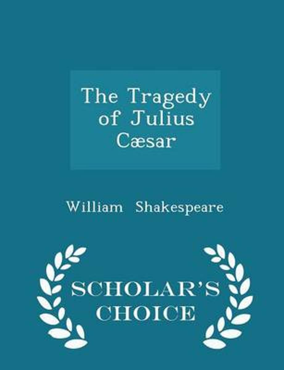 The Tragedy of Julius Caesar - Scholar's Choice Edition