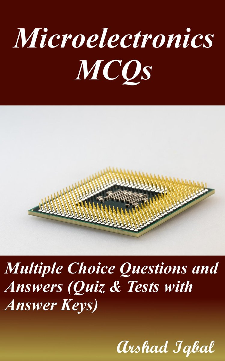 Microelectronics MCQs: Multiple Choice Questions and Answers (Quiz & Tests with Answer Keys)