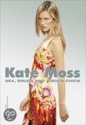 KATE MOSS - SEX, DRUGS AND A ROCK CHICK