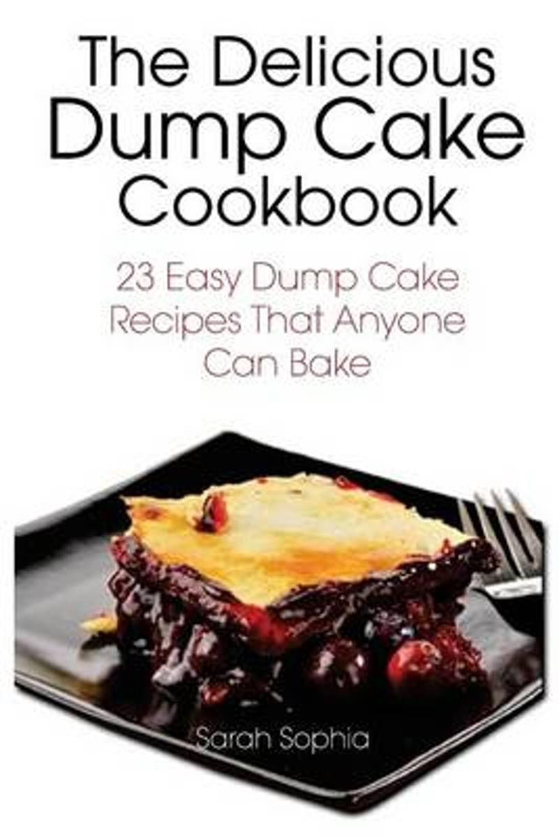 The Delicious Dump Cake Cookbook