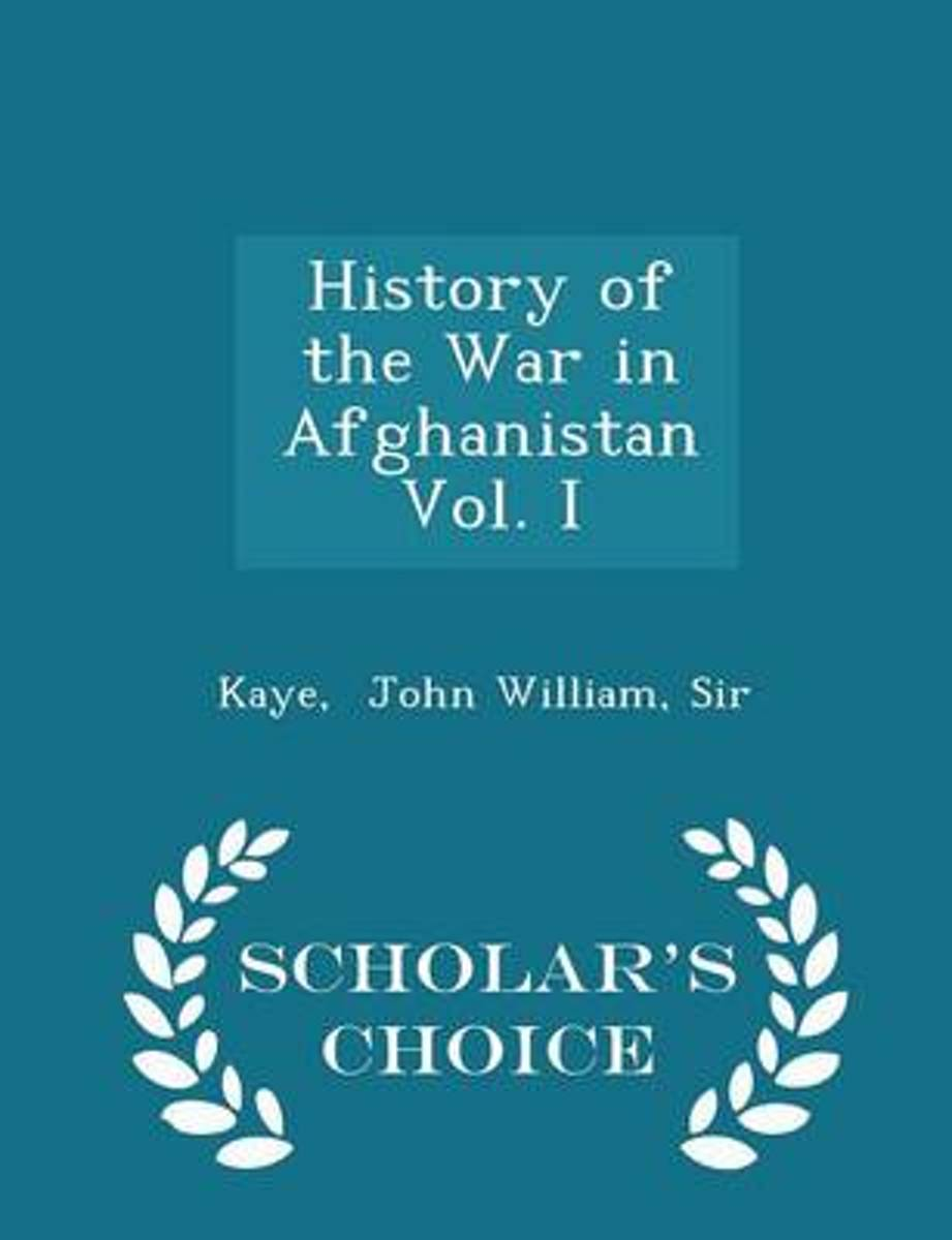 History of the War in Afghanistan Vol. I - Scholar's Choice Edition