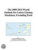 The 2009-2014 World Outlook for Cotton Ginning Machinery Excluding Parts