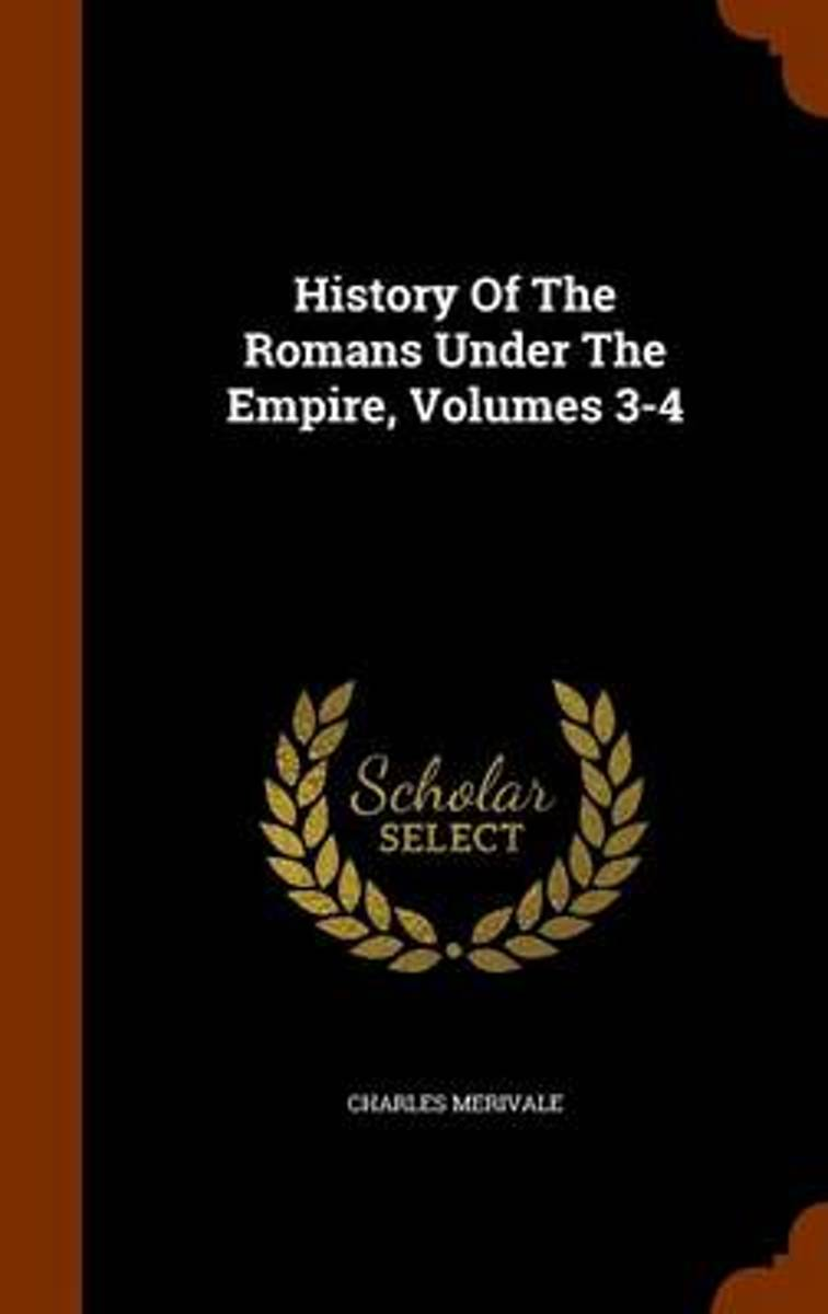 History of the Romans Under the Empire, Volumes 3-4