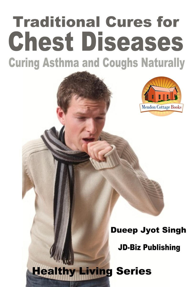Traditional Cures for Chest Diseases: Curing Asthma and Coughs Naturally