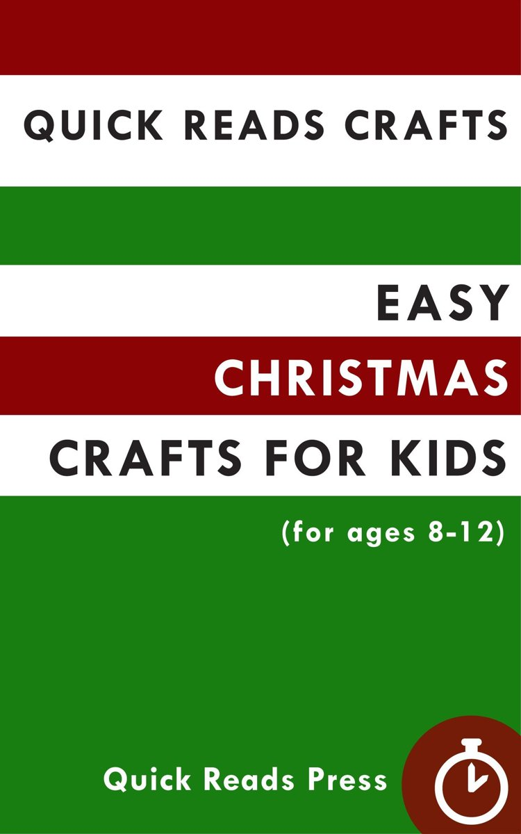 Quick Reads Crafts: Easy Christmas Crafts for Kids (for ages 8-12)