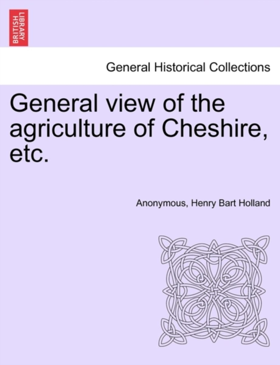 General View of the Agriculture of Cheshire, Etc.