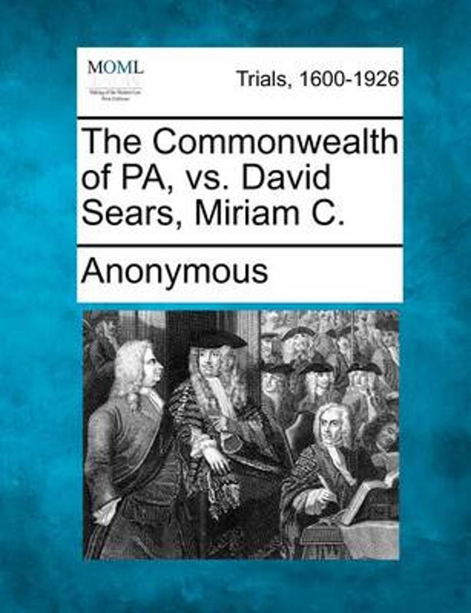 The Commonwealth of Pa, vs. David Sears, Miriam C.