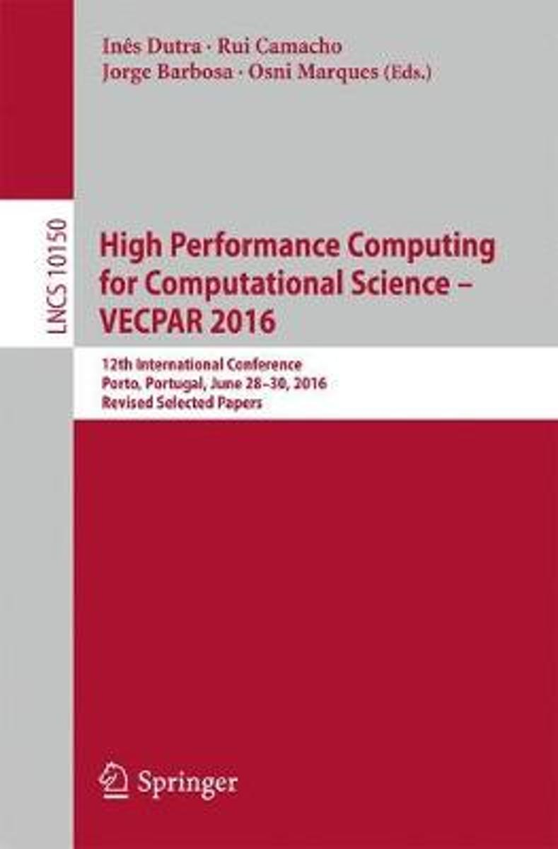 High Performance Computing for Computational Science - VECPAR 2016
