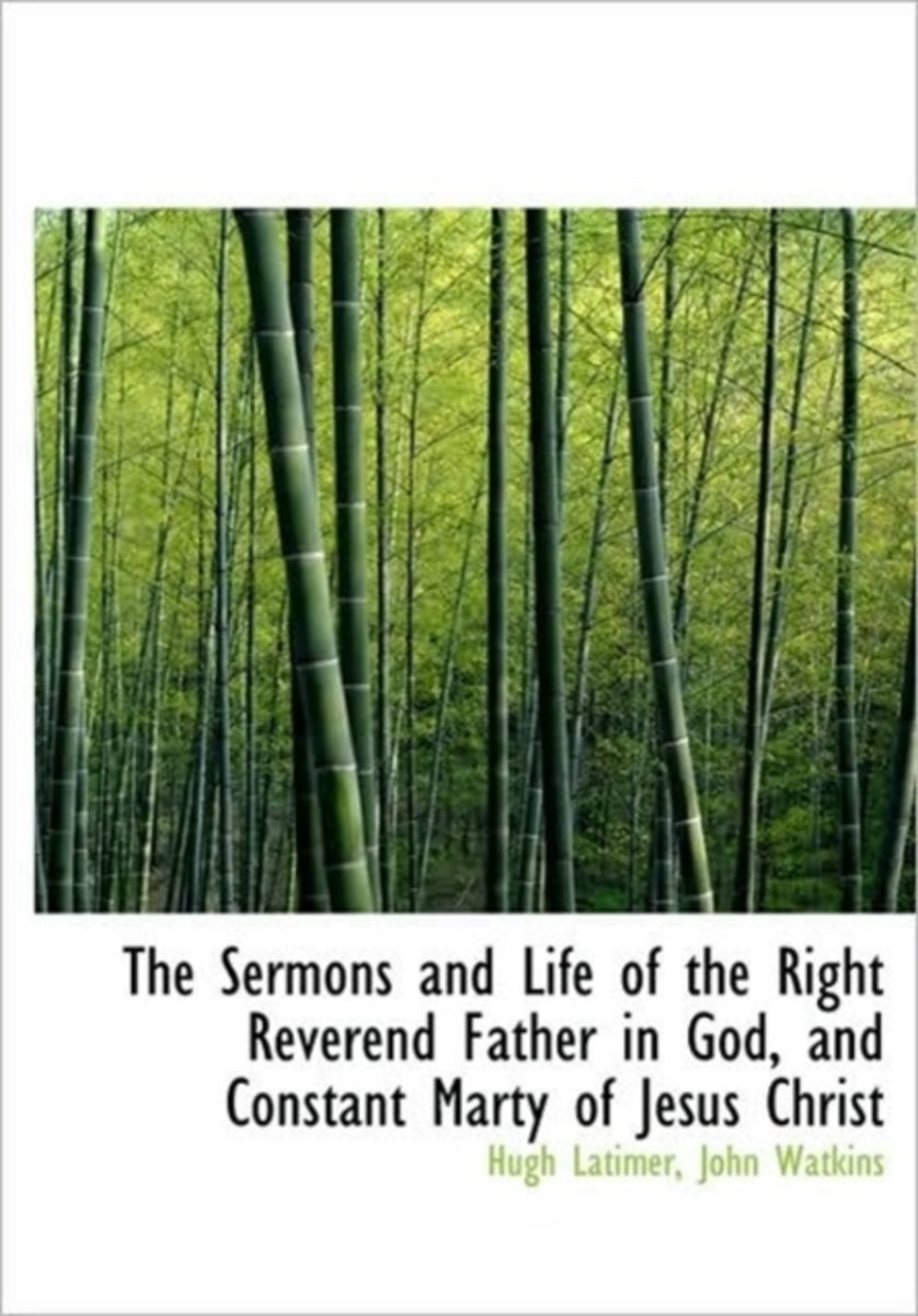 The Sermons and Life of the Right Reverend Father in God, and Constant Marty of Jesus Christ