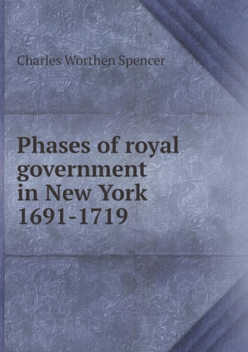 Phases of Royal Government in New York 1691-1719