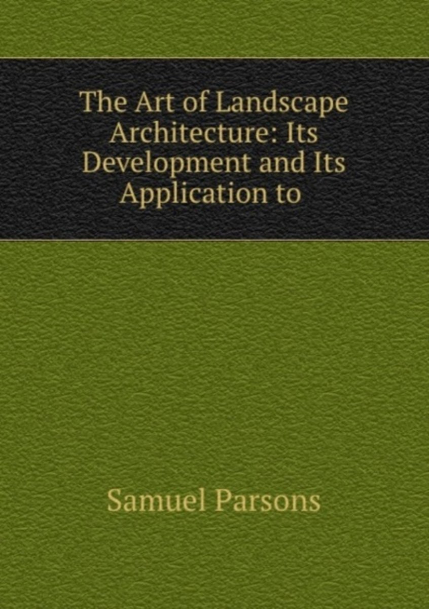 The Art of Landscape Architecture: Its Development and Its Application to .