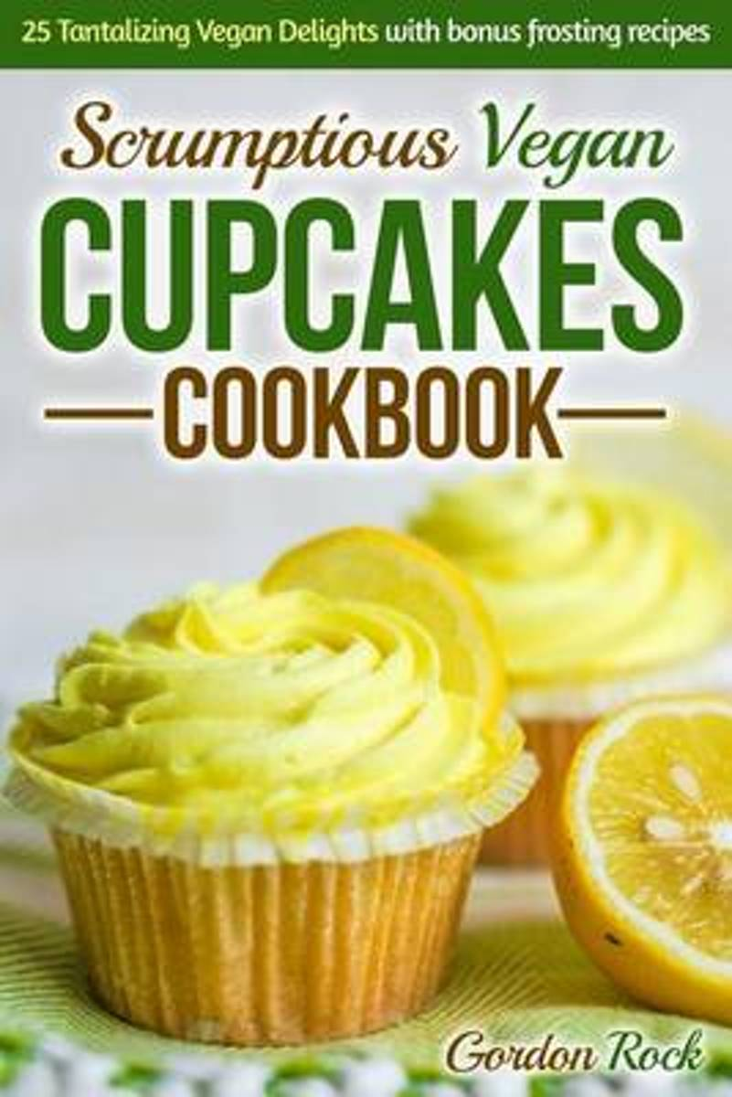 Scrumptious Vegan Cupcakes Cookbook