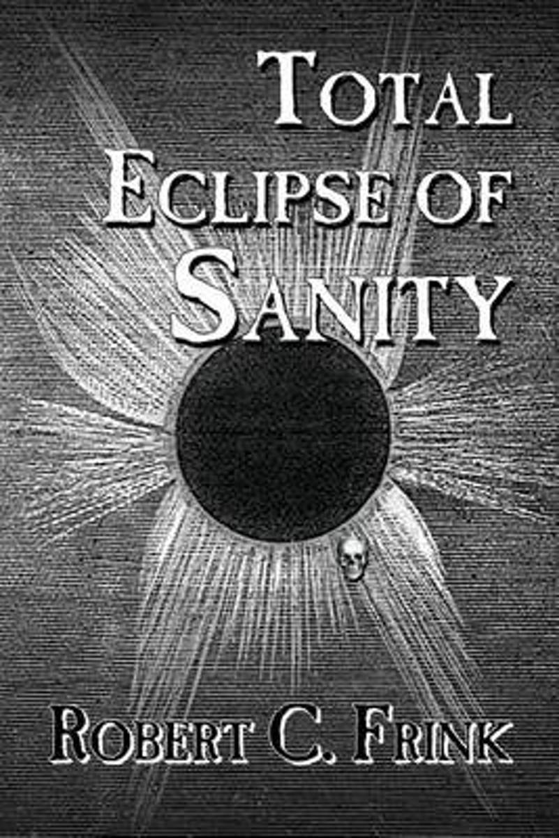 Total Eclipse of Sanity