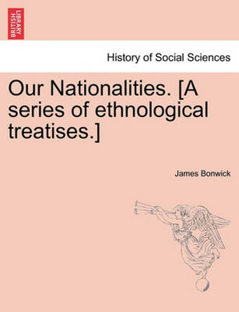 Our Nationalities. [A Series of Ethnological Treatises.]