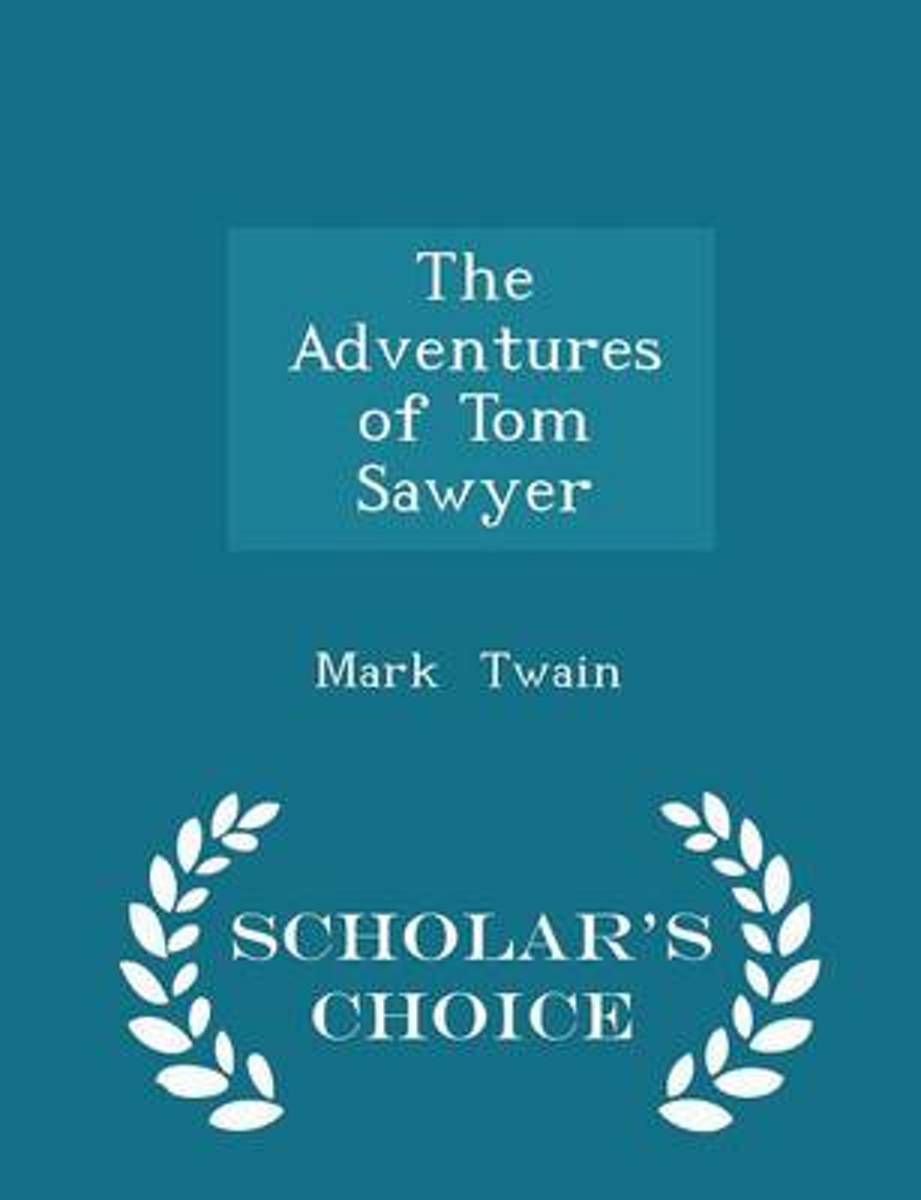 The Adventures of Tom Sawyer - Scholar's Choice Edition
