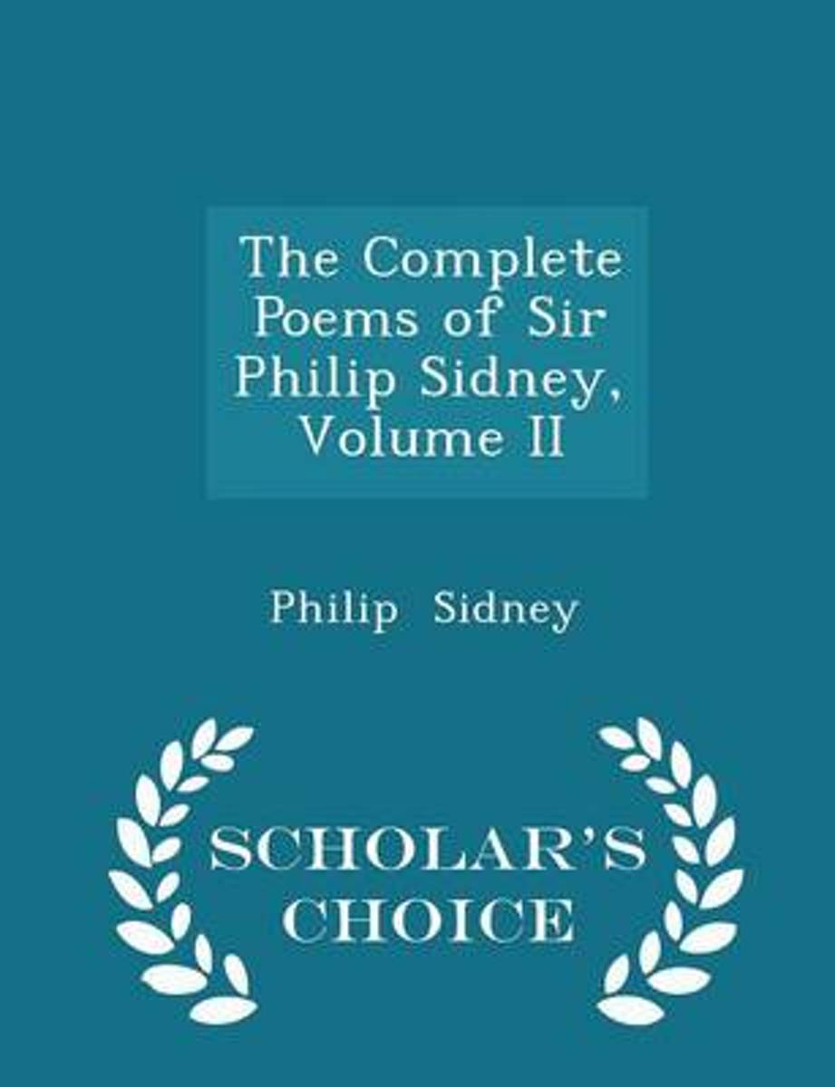 The Complete Poems of Sir Philip Sidney, Volume II - Scholar's Choice Edition