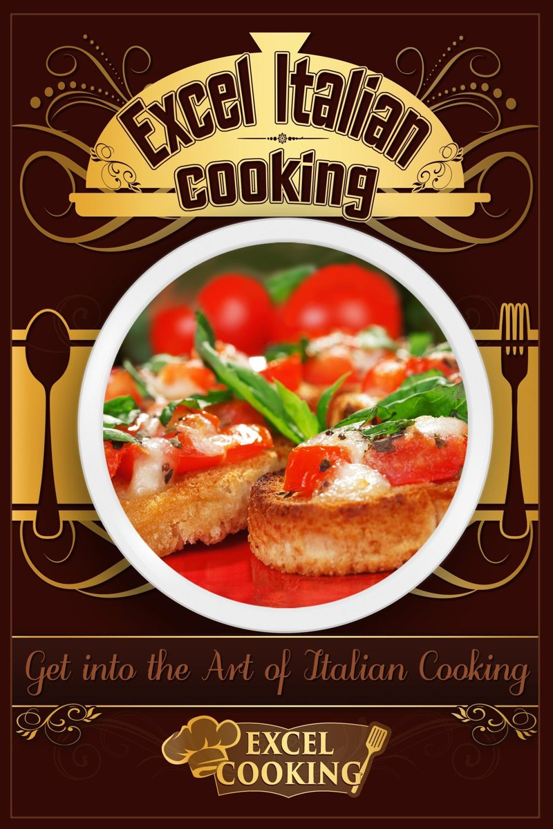 Excel Italian Cooking: Get into the Art of Italian Cooking