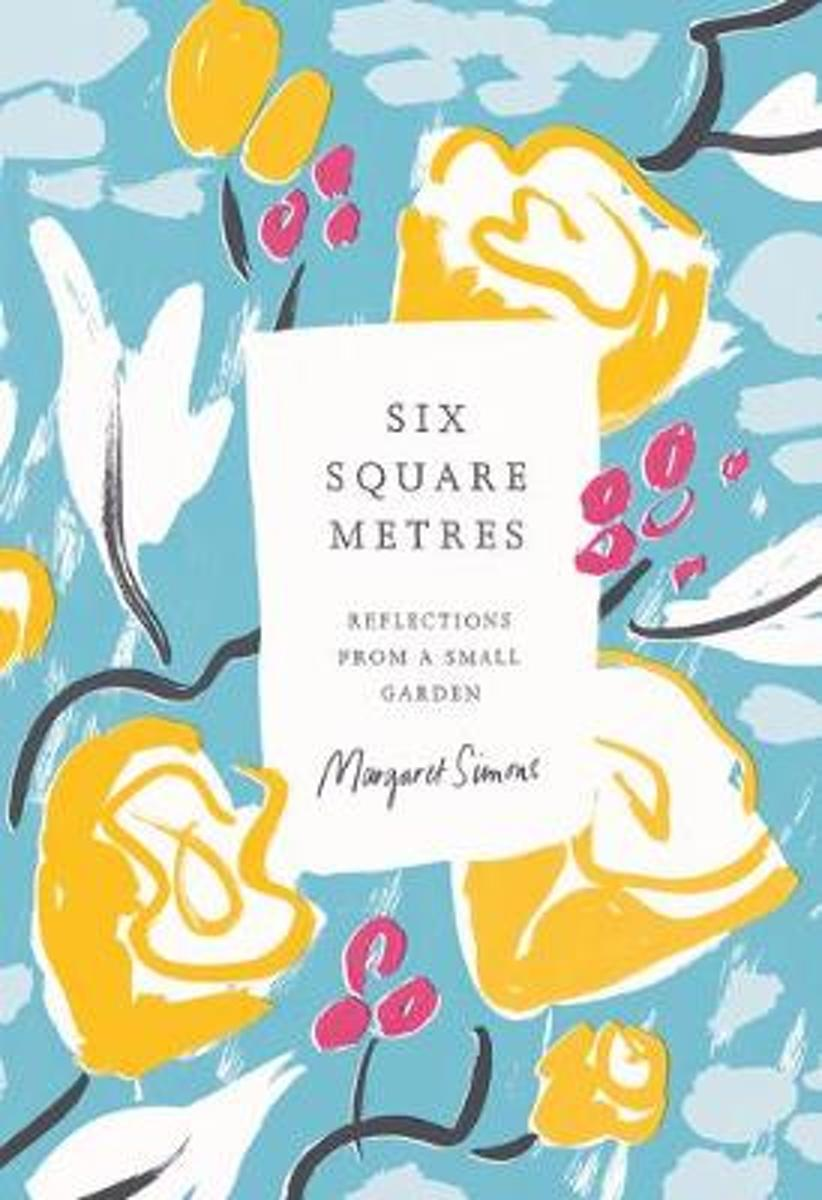 Six Square Metres: Reflections from a Small Garden