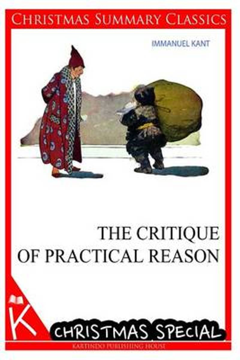 The Critique of Practical Reason [Christmas Summary Classics]