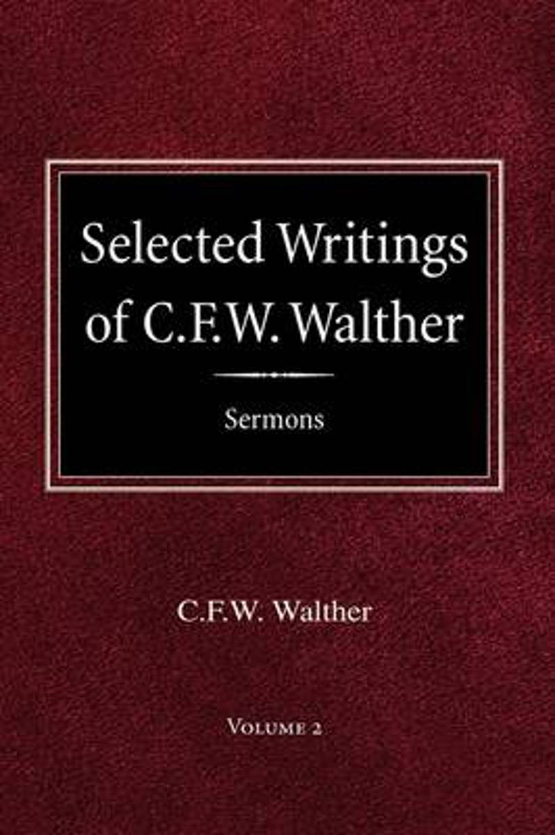 Selected Writings of C.F.W. Walther Volume 2 Selected Sermons