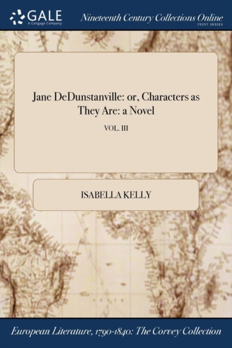Jane Dedunstanville: Or, Characters as They Are: A Novel; Vol. III