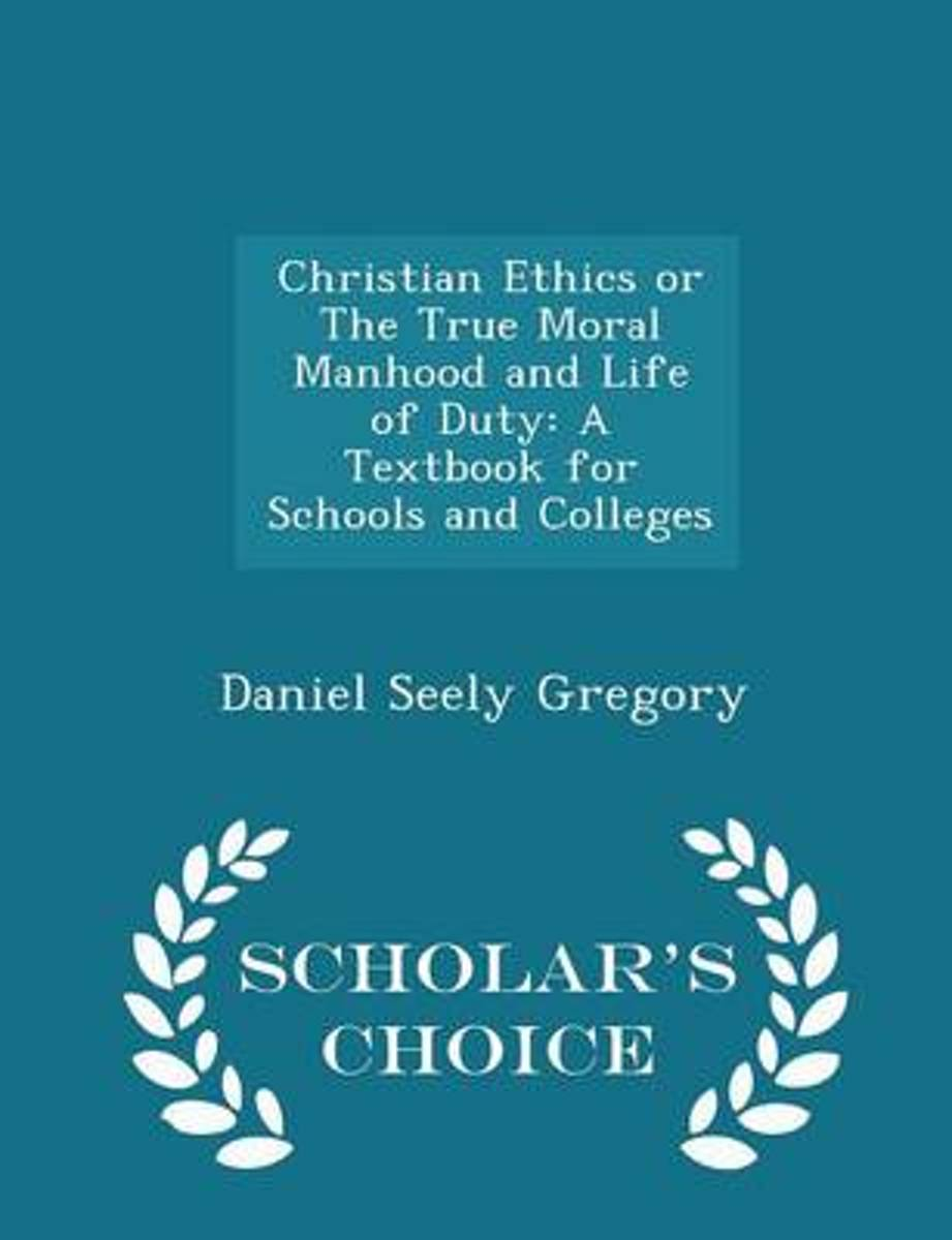 Christian Ethics, Or, the True Moral Manhood and Life of Duty