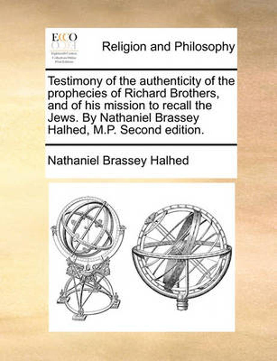 Testimony of the Authenticity of the Prophecies of Richard Brothers, and of His Mission to Recall the Jews. by Nathaniel Brassey Halhed, M.P. Second Edition.