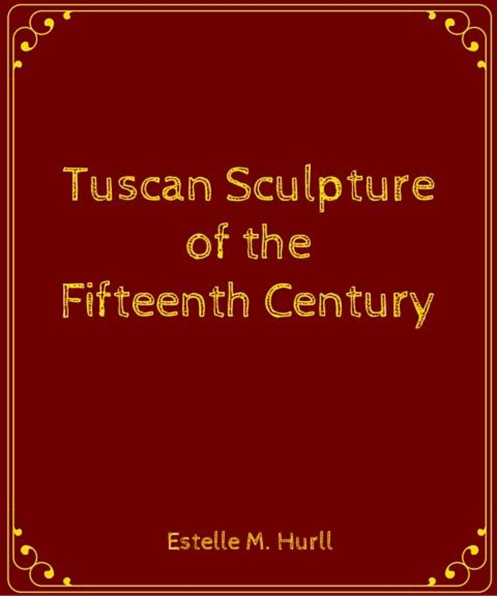 Tuscan Sculpture of the Fifteenth Century