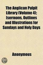 the Anglican Pulpit Library (Volume 4); (Sermons, Outlines and Illustrations for Sundays and Holy Days