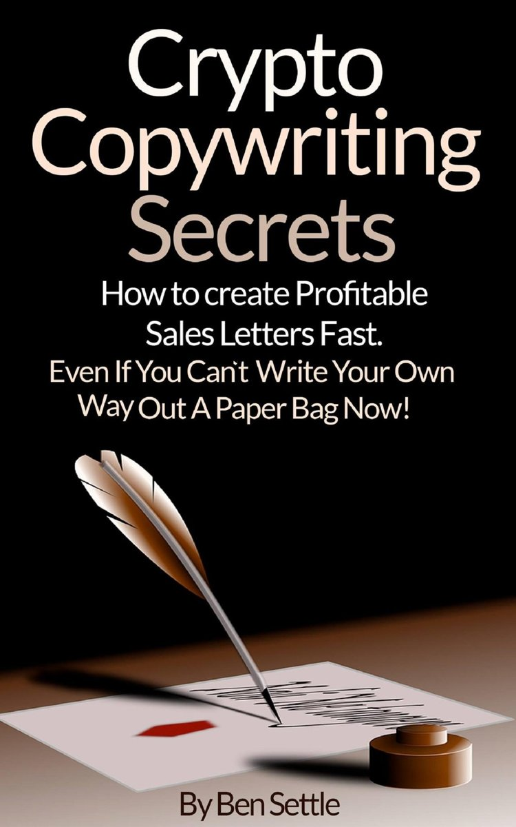 Crypto Copywriting Secrets: How to Create Profitable Sales Letters Fast - Even If You Can't Write Your Way Out of a Paper Bag Now