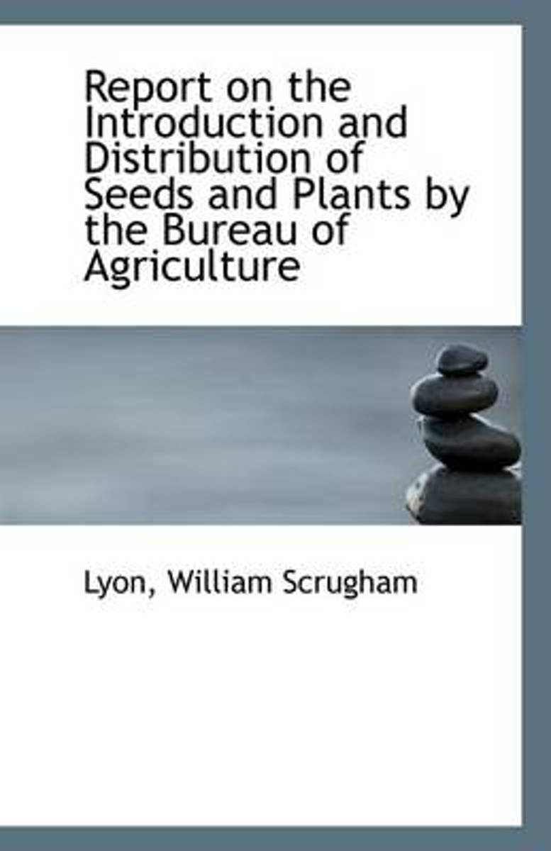 Report on the Introduction and Distribution of Seeds and Plants by the Bureau of Agriculture
