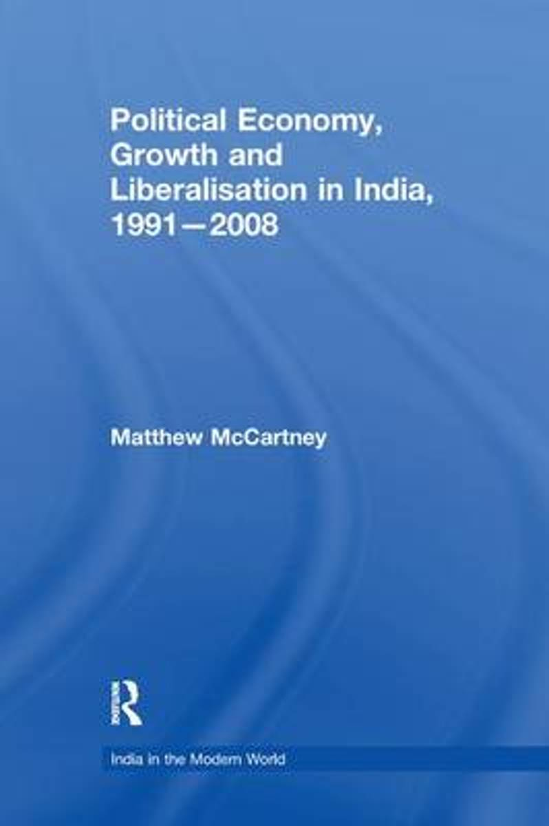 Political Economy, Growth and Liberalisation in India, 1991-2008