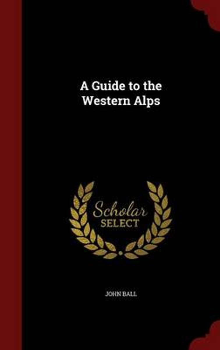 A Guide to the Western Alps