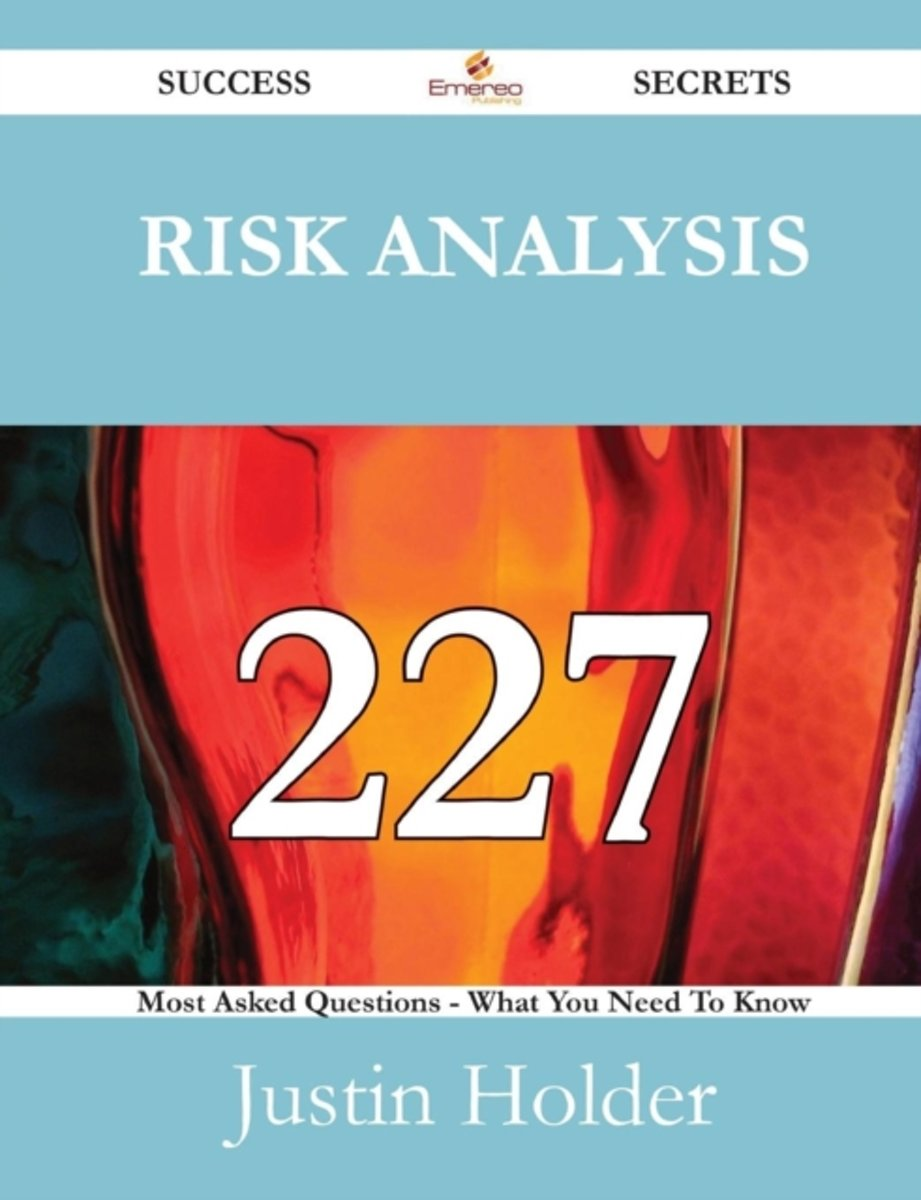 Risk Analysis 227 Success Secrets - 227 Most Asked Questions on Risk Analysis - What You Need to Know