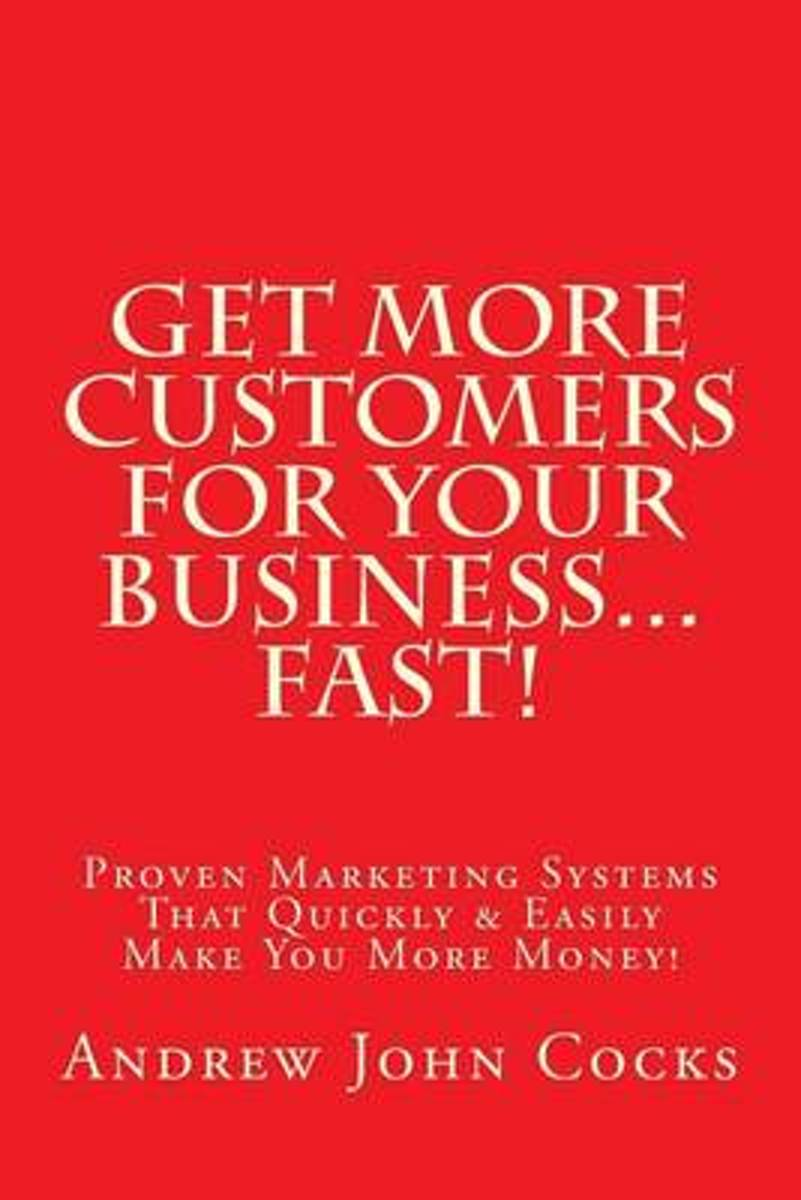 Get More Customers for Your Business...Fast!