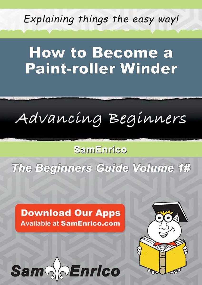 How to Become a Paint-roller Winder