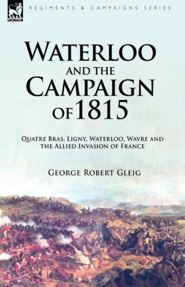 Waterloo and the Campaign of 1815