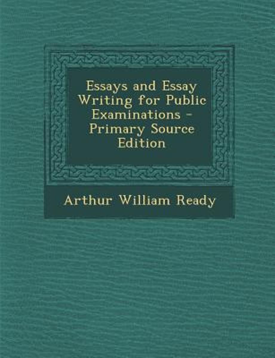 Essays and Essay Writing for Public Examinations - Primary Source Edition