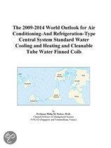 The 2009-2014 World Outlook for Air Conditioning-And Refrigeration-Type Central System Standard Water Cooling and Heating and Cleanable Tube Water Fin