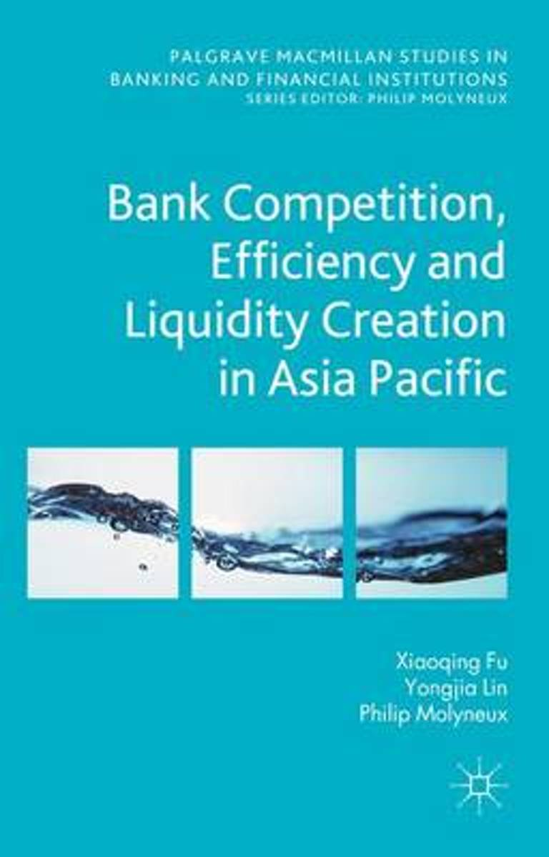 Bank Competition, Efficiency and Liquidity Creation in Asia Pacific