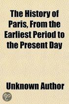 The History Of Paris, From The Earliest Period To The Present Day (Volume 2); Containing A Description Of Its Antiquities, Public Buildings, Civil, Religious, Scientific, And Commercial Insti