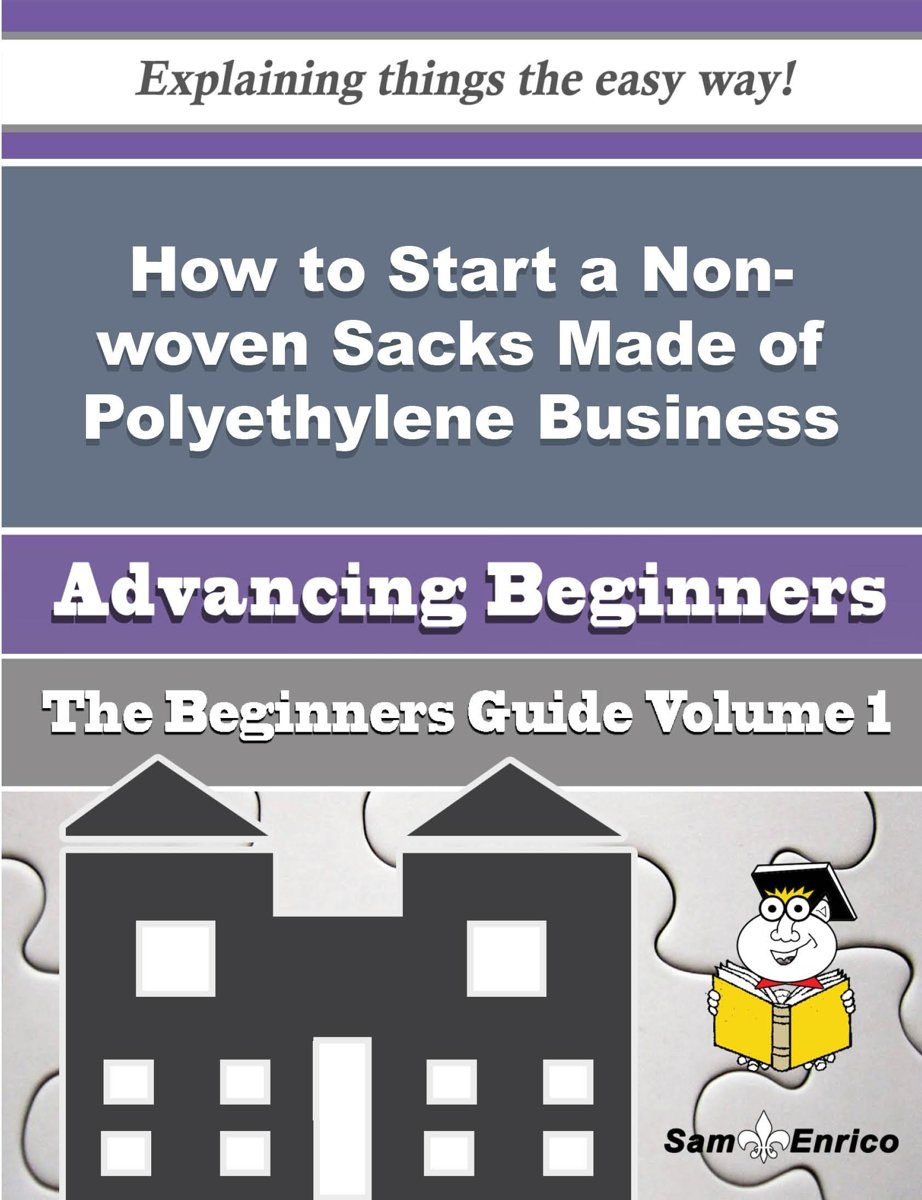 How to Start a Non-woven Sacks Made of Polyethylene Business (Beginners Guide)