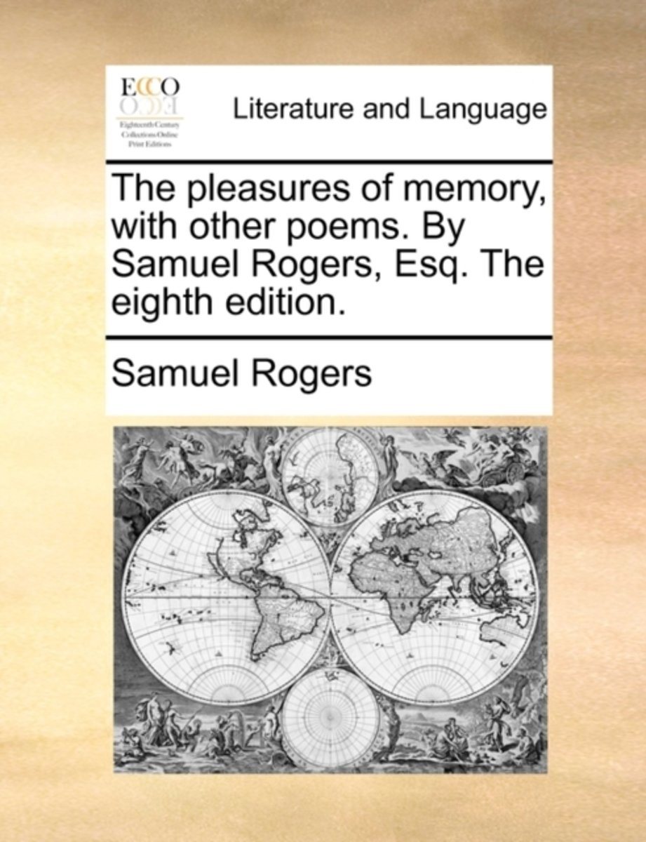 The Pleasures of Memory, with Other Poems. by Samuel Rogers, Esq. the Eighth Edition.